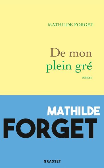 De mon plein gré de Mathilde Forget
